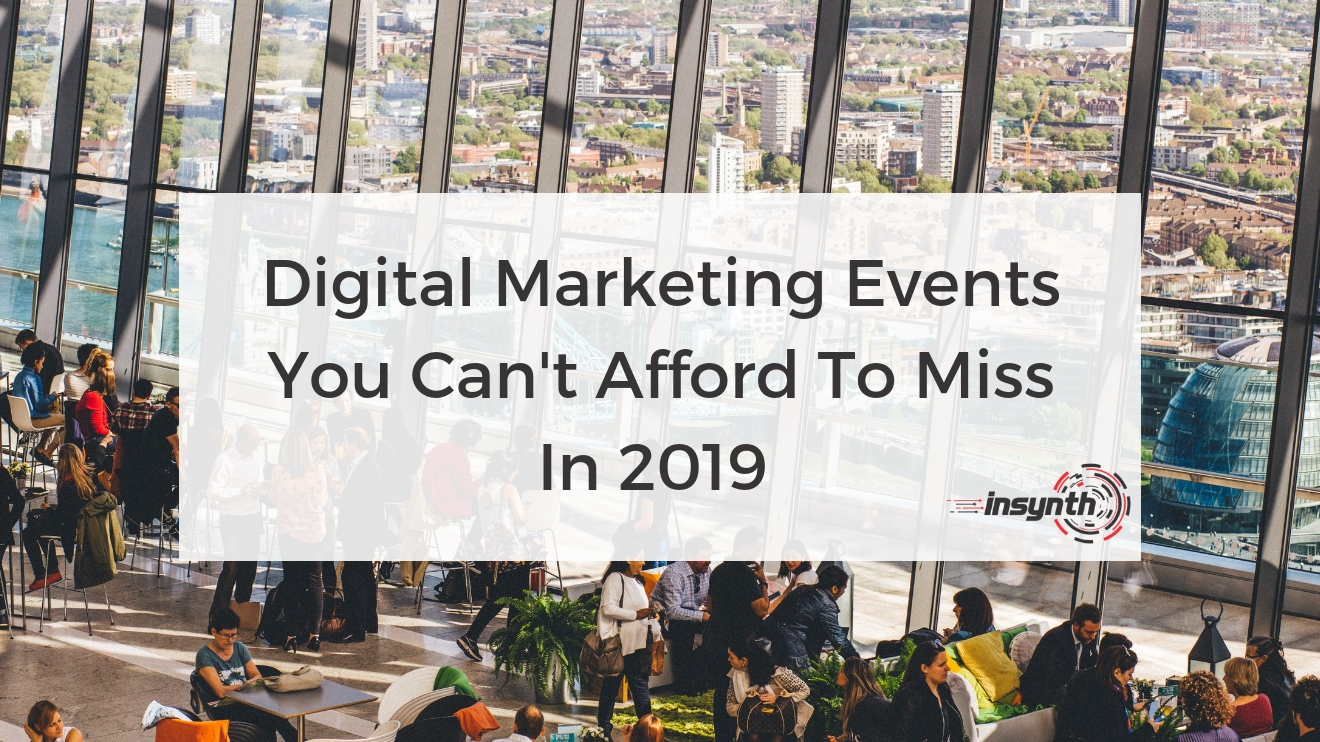 Marketing Events You Can't Afford To Miss In 2019