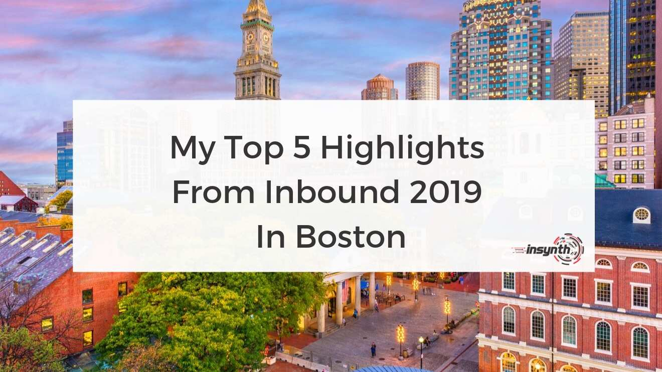 My Top 5 Highlights From Inbound 2019 In Boston