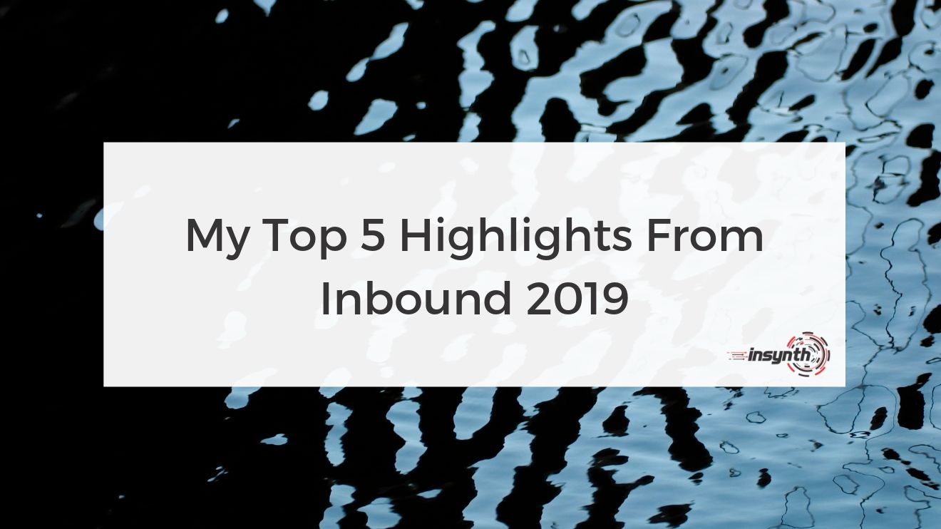 My Top 5 Highlights From Inbound 2019