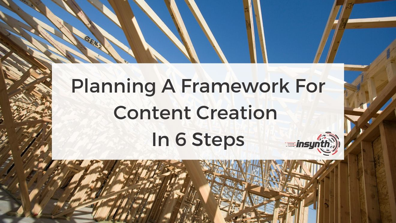 Planning A Framework For Content Creation In 6 Steps