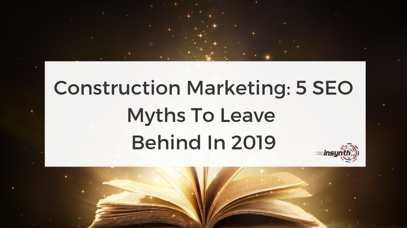 SEO Myths to Leave Behind in 2019 - SEO digital marketing construction marketing Insynth