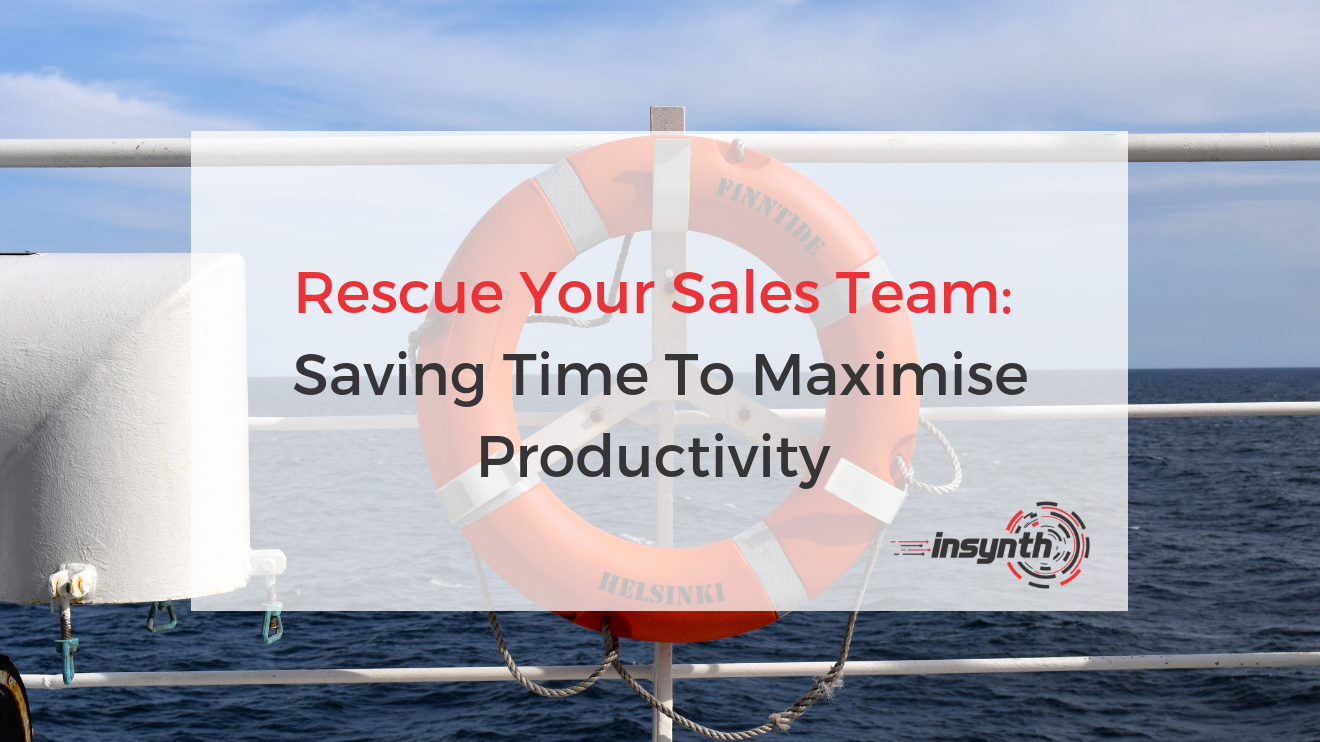 Rescue Your Sales Team: Saving Time To Maximise Productivity