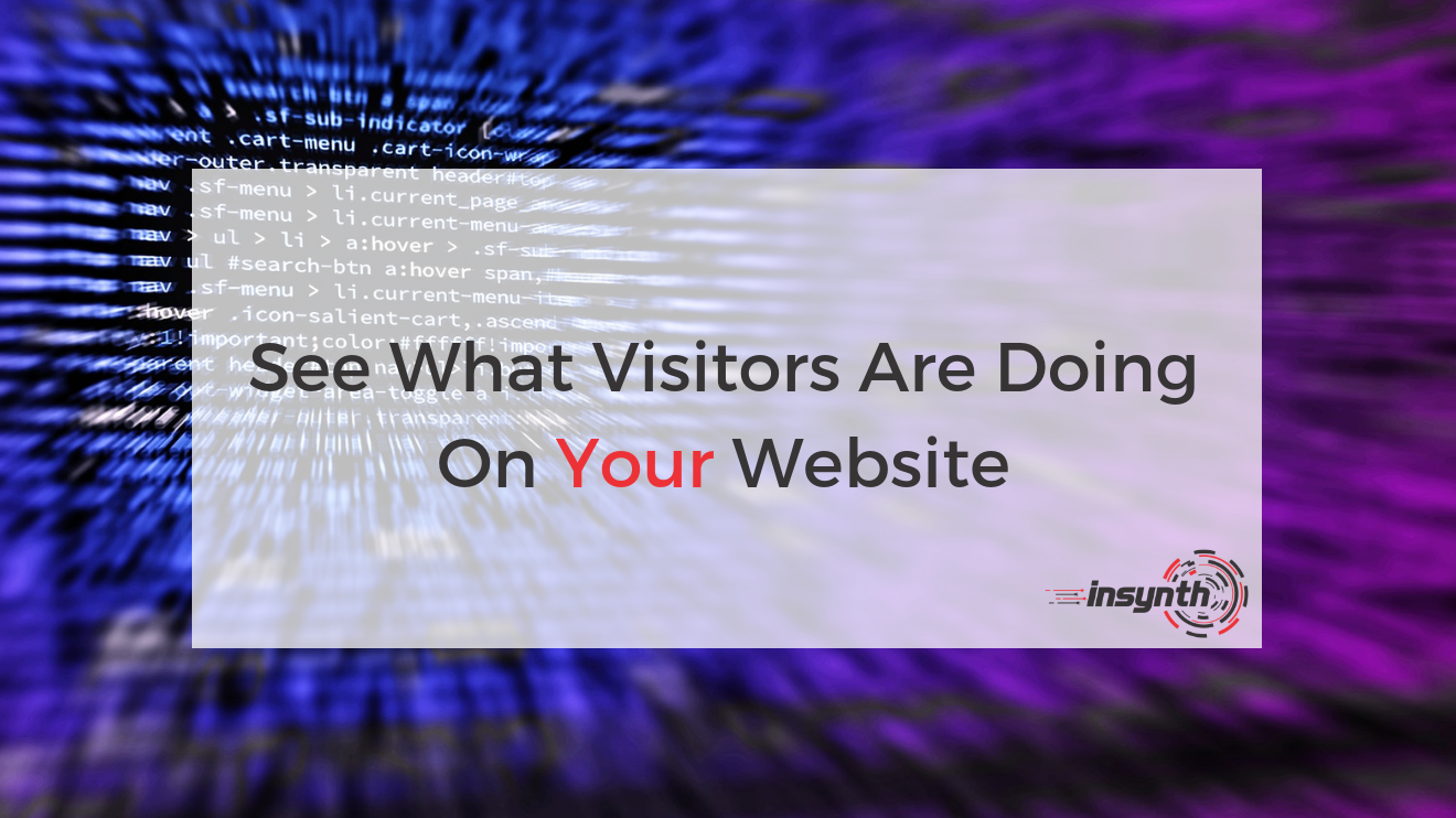 See What Visitors Are Doing On Your Website _ Insynth Marketing