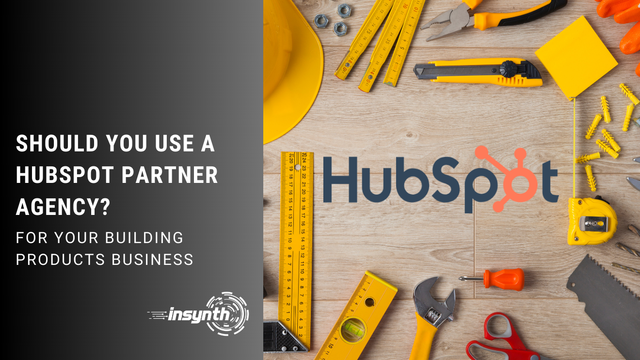 Should You Use A HubSpot Partner Agency? For Your Construction Business Insynth