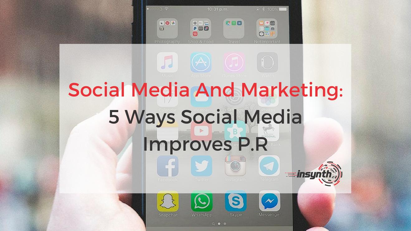 Social Media And Marketing_ 5 Ways Social Media Improves P.R (1)