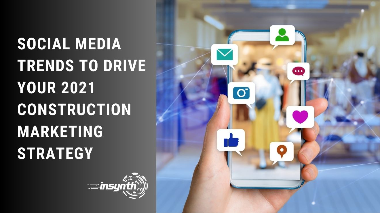 Social Media Trends To Drive Your 2021 Construction Marketing Strategy