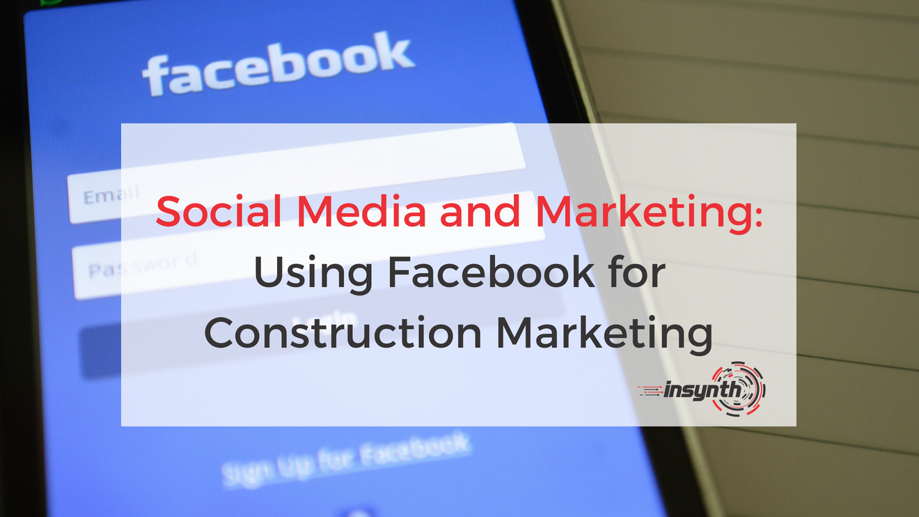 Social Media and Marketing_ Using Facebook for Construction Marketing (1)