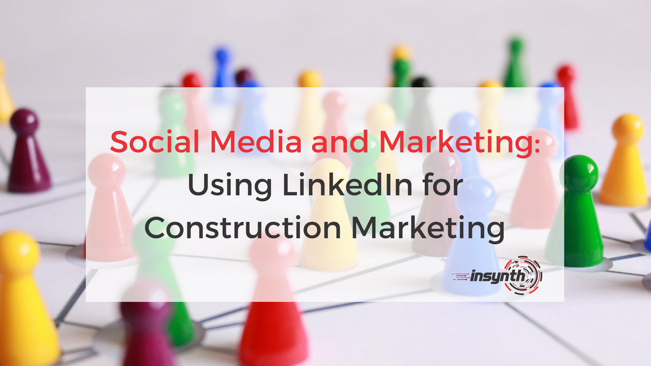 Social Media and Marketing_ Using LinkedIn for Construction Marketing