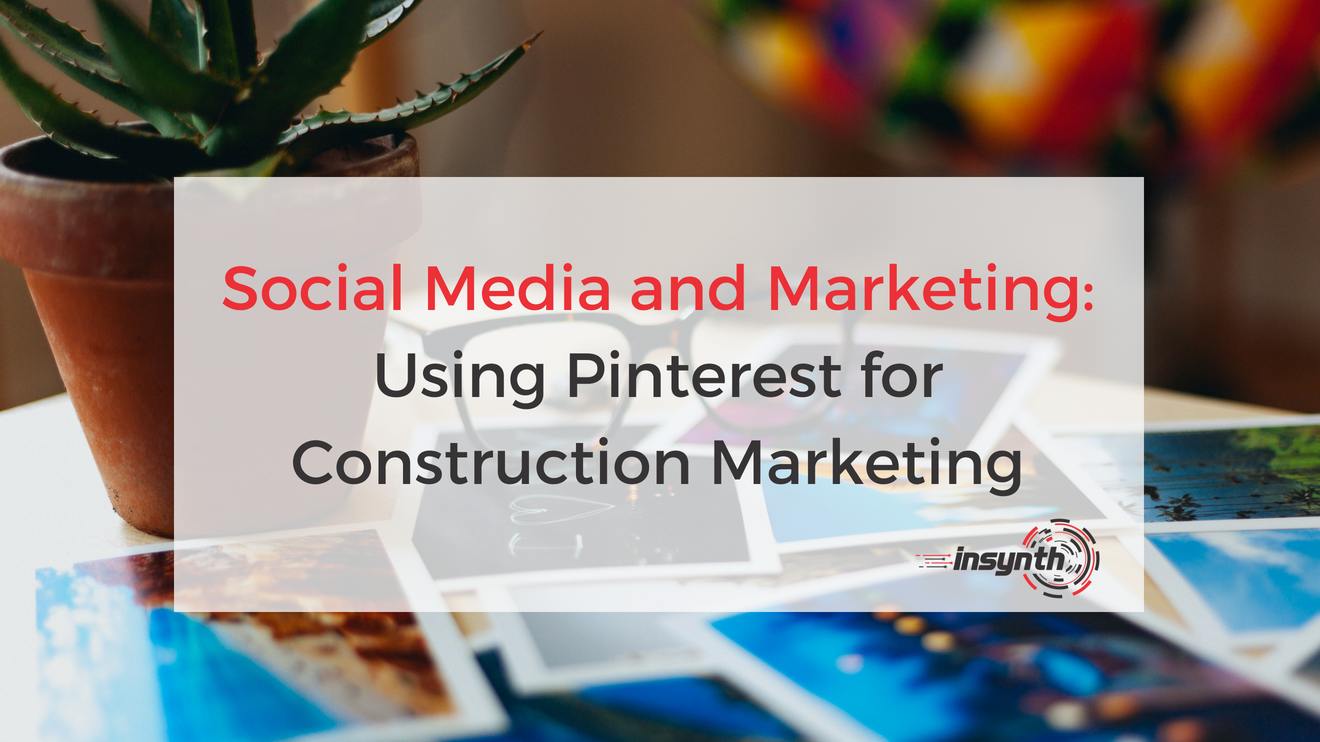 Social Media and Marketing_ Using Pinterest for Construction Marketing