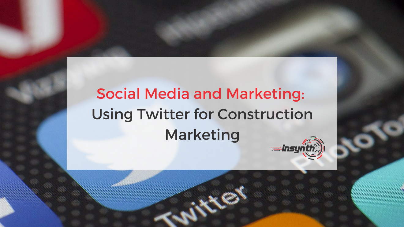 Social Media and Marketing_ Using Twitter for Construction Marketing