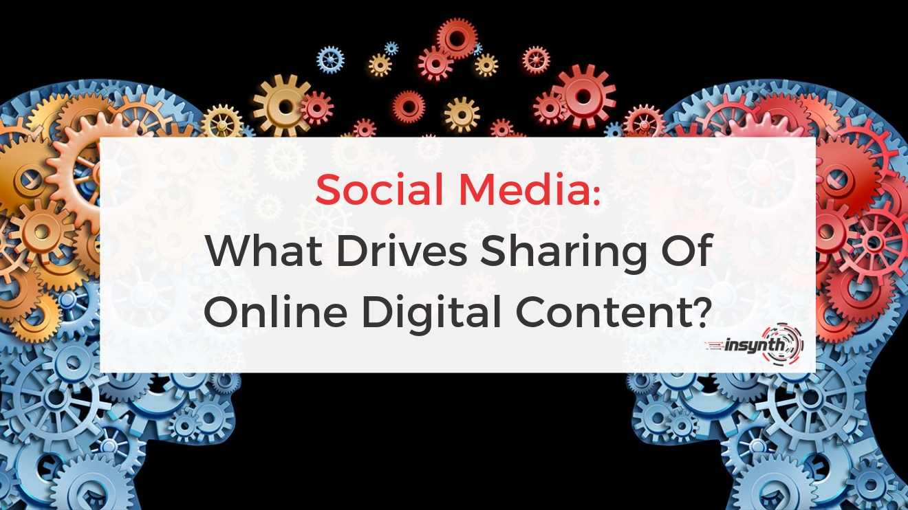 Social Media: What Drives Sharing Of Online Digital Content?