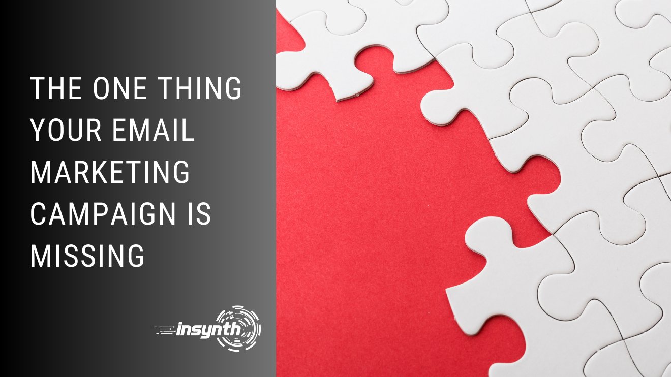 The One Thing Your Email Marketing Campaign is Missing