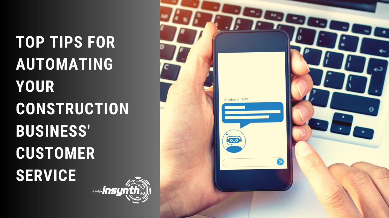 Insynth Marketing | TOP TIPS FOR AUTOMATING YOUR CONSTRUCTION BUSINESS' CUSTOMER SERVICE