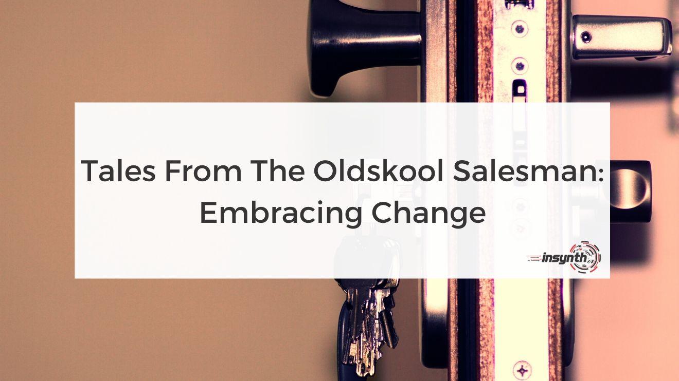 Tales From The Oldskool Salesman: Embracing Change