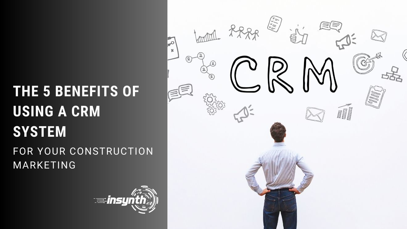 The 5 Benefits Of Using A CRM System For Construction Marketing | Building Products