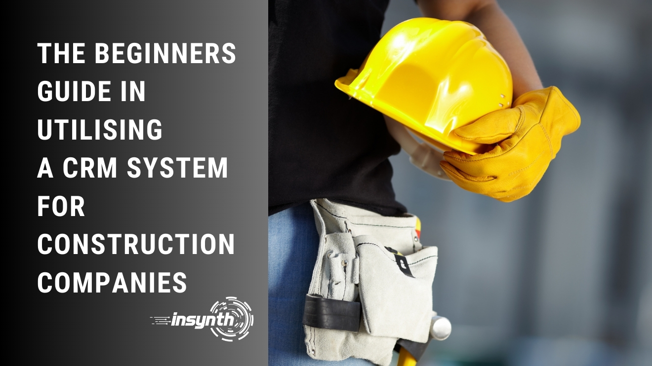 Beginners Guide In Utilising A CRM System For Construction Companies