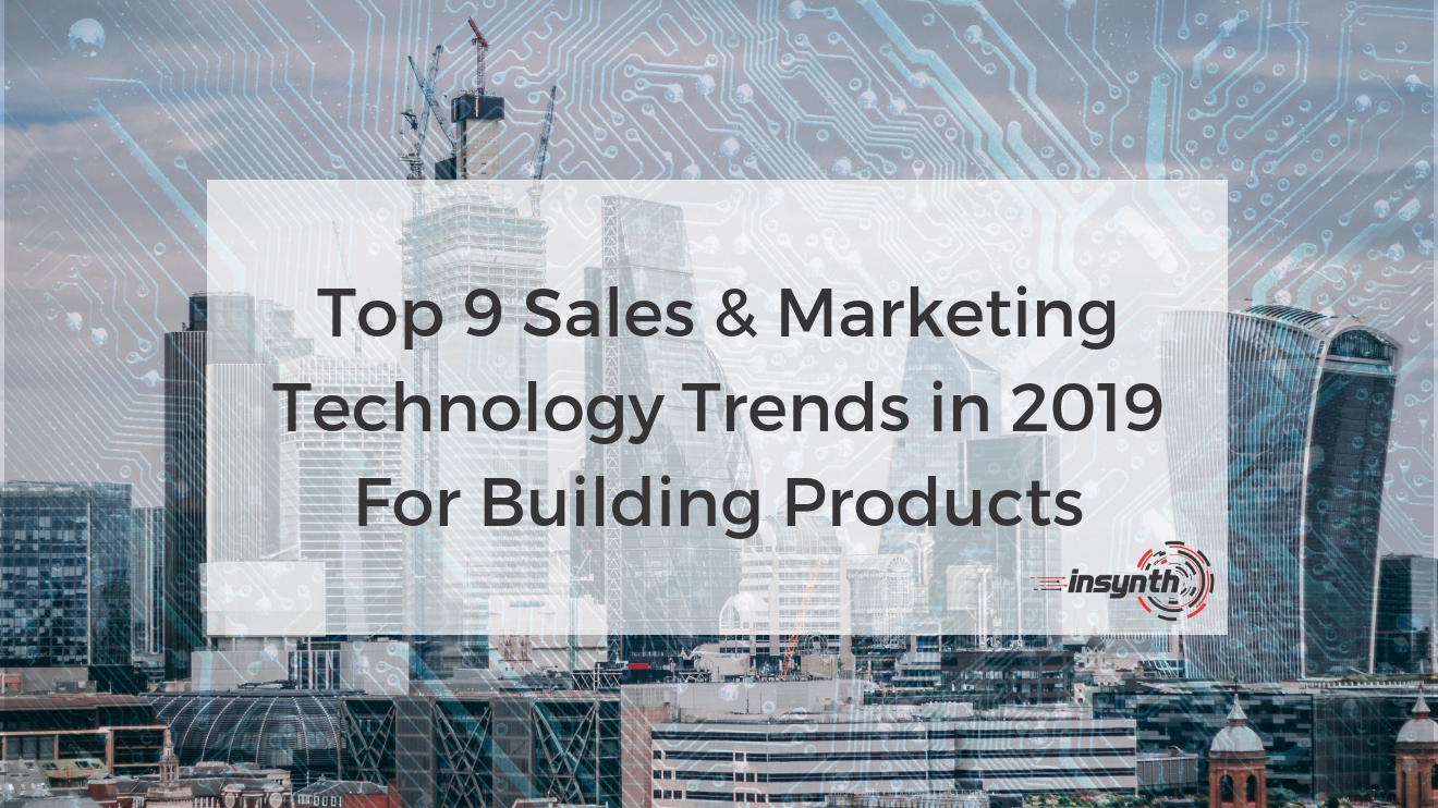Top 9 Sales & Marketing Technology Trends in 2019 For Building Products