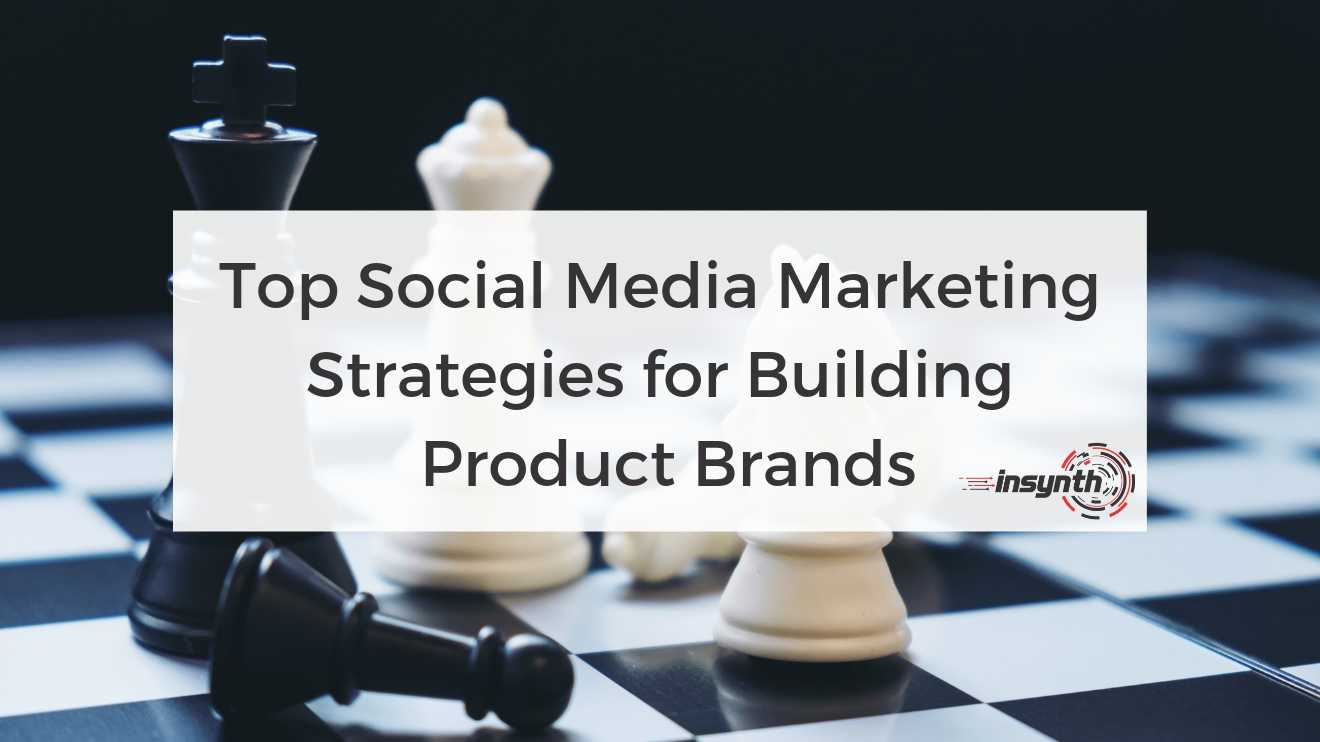 Top Social Media Marketing Strategies for Building Product Brands