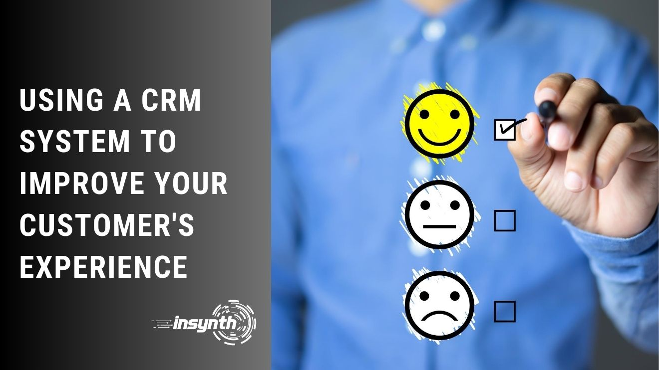 Using A CRM System To Improve Your Customer's Experience