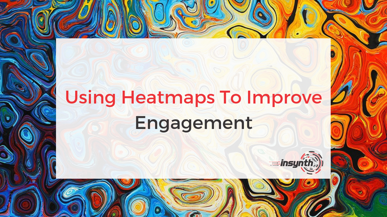 Using Heatmaps To Improve Engagement
