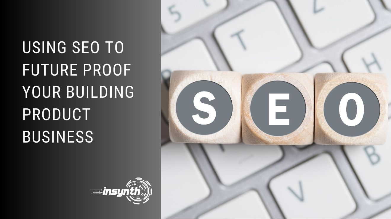 Using SEO To Future Proof Your Building Product Business