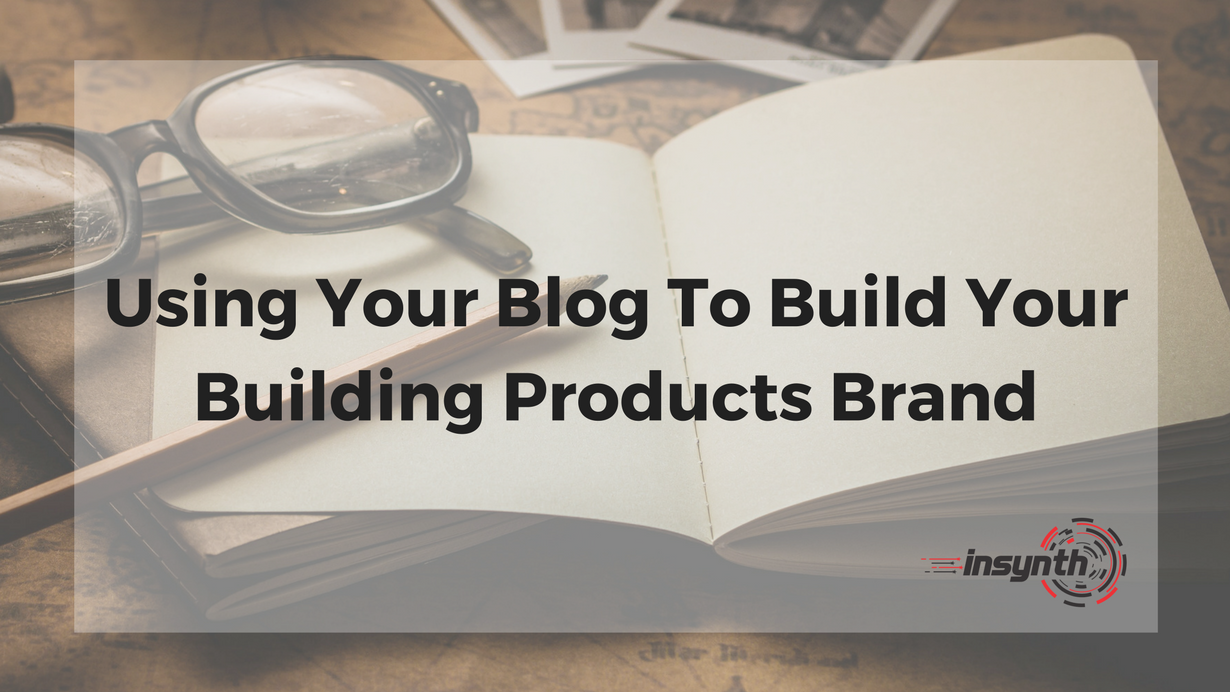 Using Your Blog To Build Your Building Products Brand