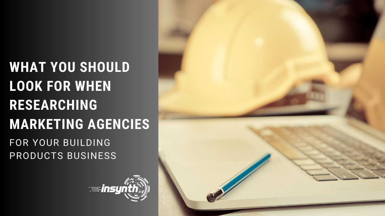 What You Should Look For When Researching Marketing Agencies, for your building products business, insynth