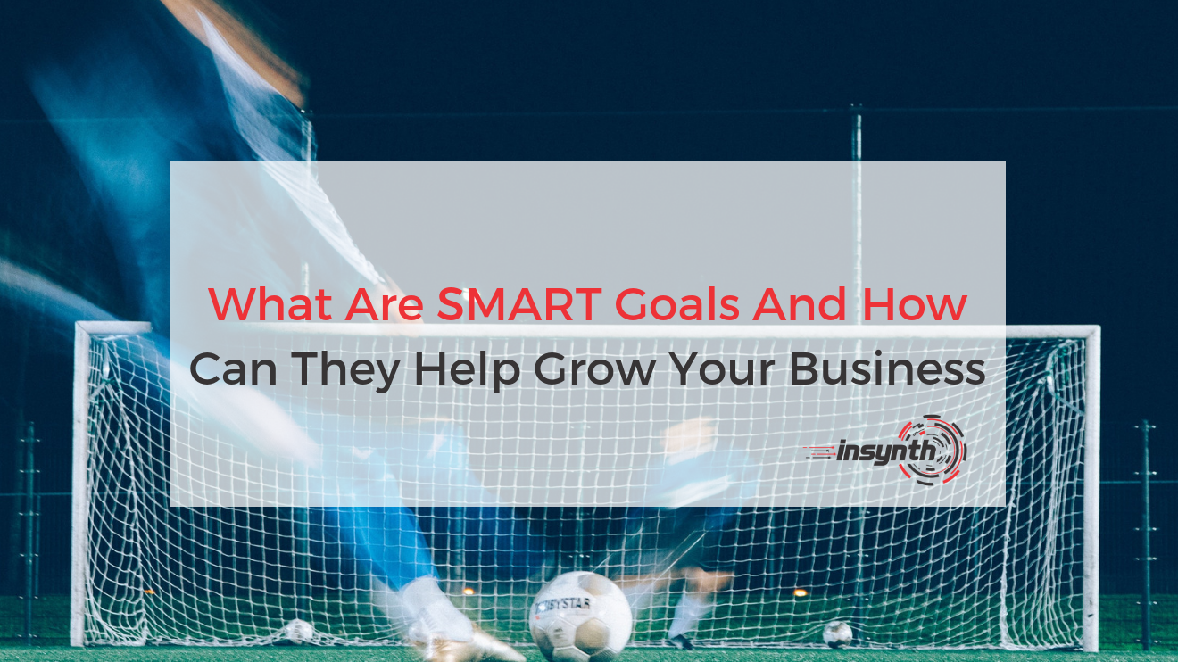 What Are SMART Goals & How Can They Help Grow Your Business