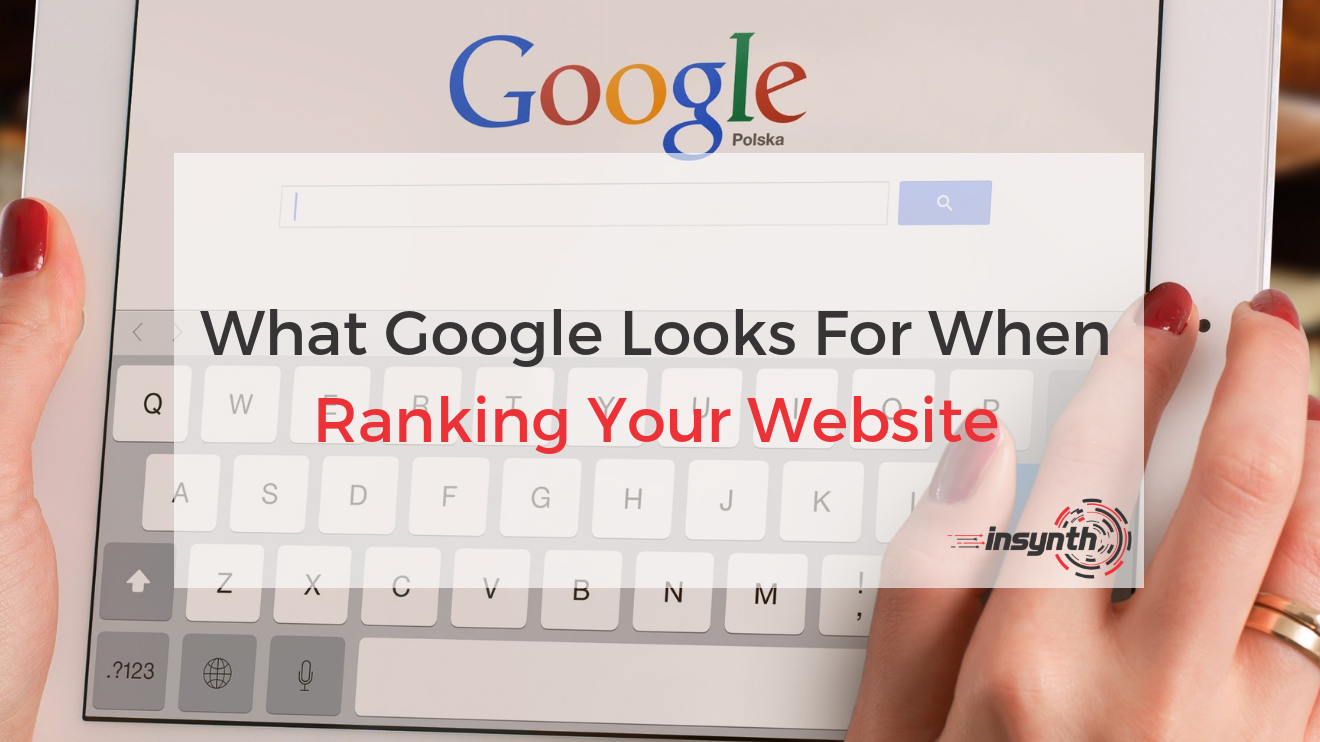 What Google Looks For When Ranking Your Website _ Insynth Marketing (1)