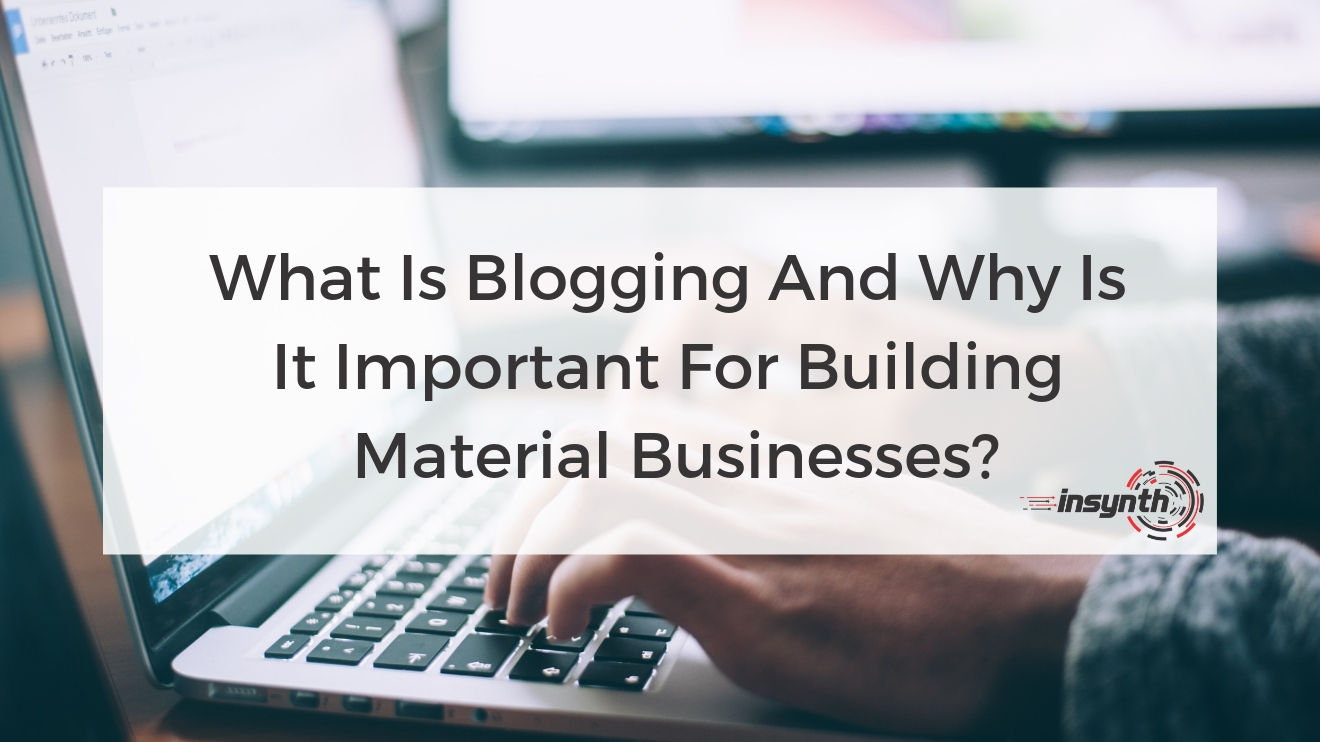 What Is Blogging And Why Is It Important For Building Material Businesses?