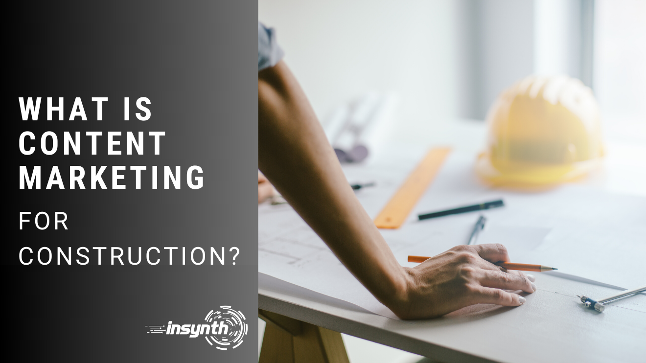 What Is Content Marketing For Construction?