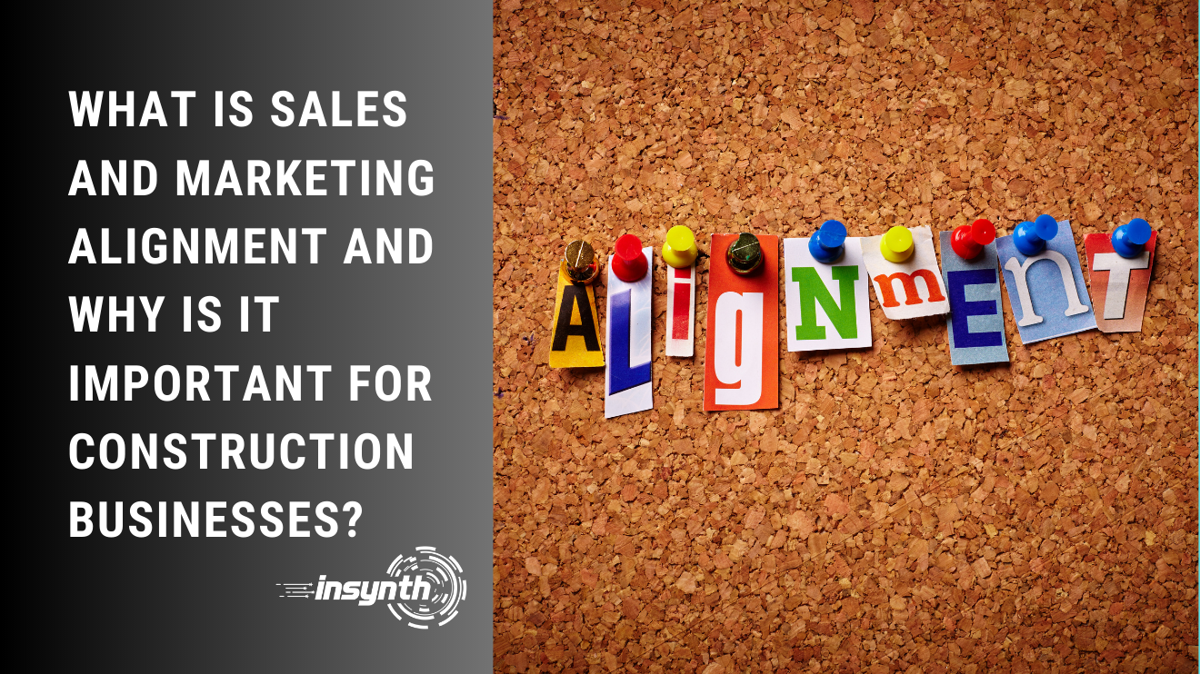 Insynth Marketing | What is Sales and Marketing Alignment and Why is it Important for Construction Businesses?