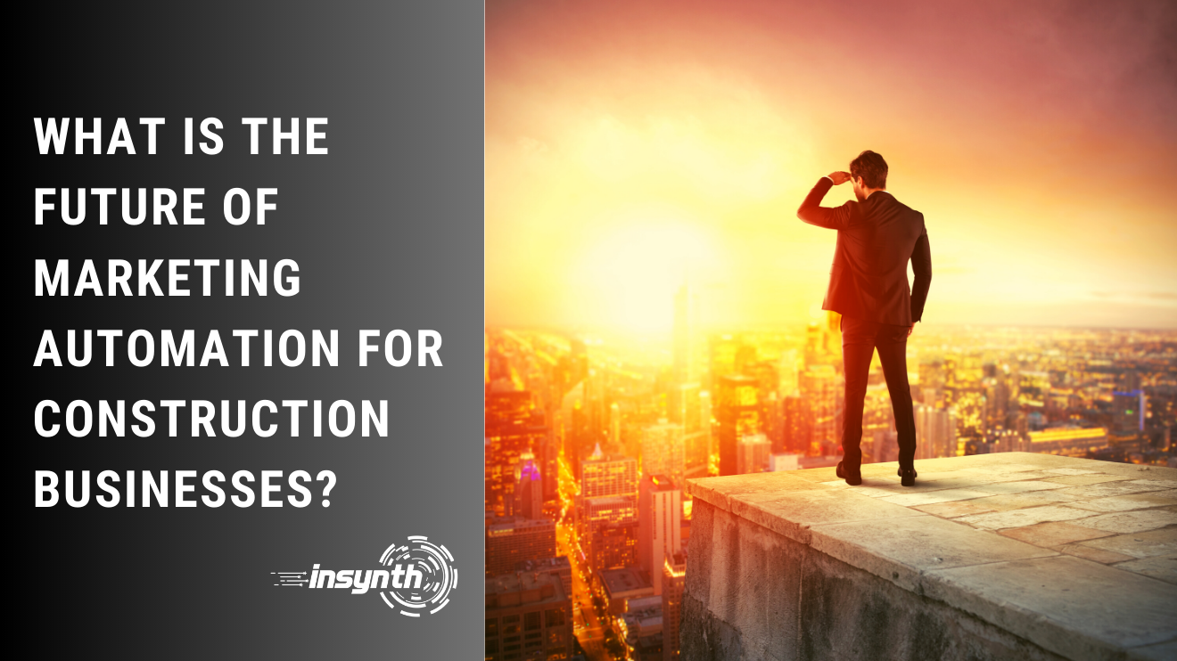Insynth Marketing | What is the Future of Marketing Automation for Construction Businesses?