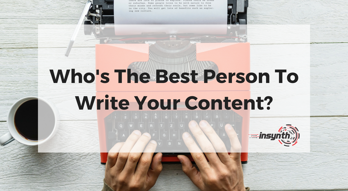 Who's The Best Person To Write Your Content_