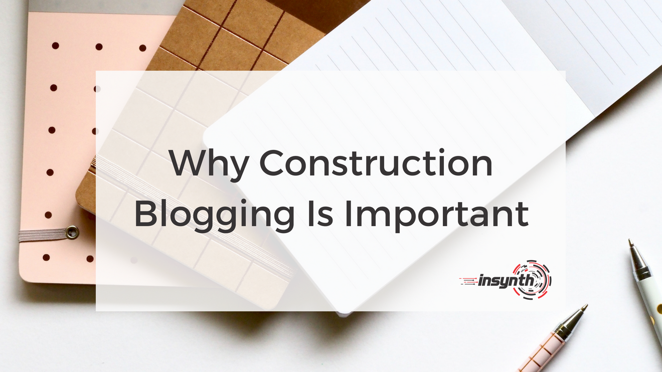 Why Construction Blogging Is Important