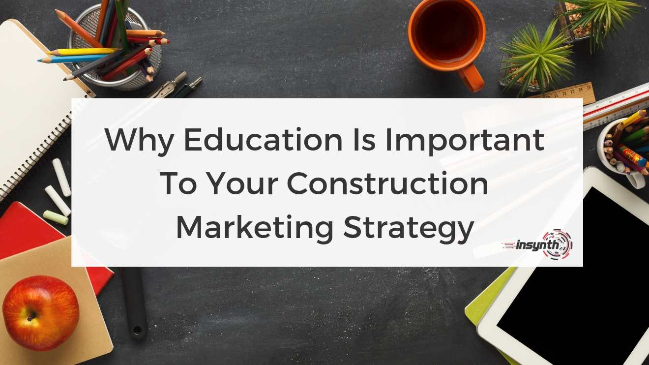 Why Education Is Important To Your Construction Marketing Strategy