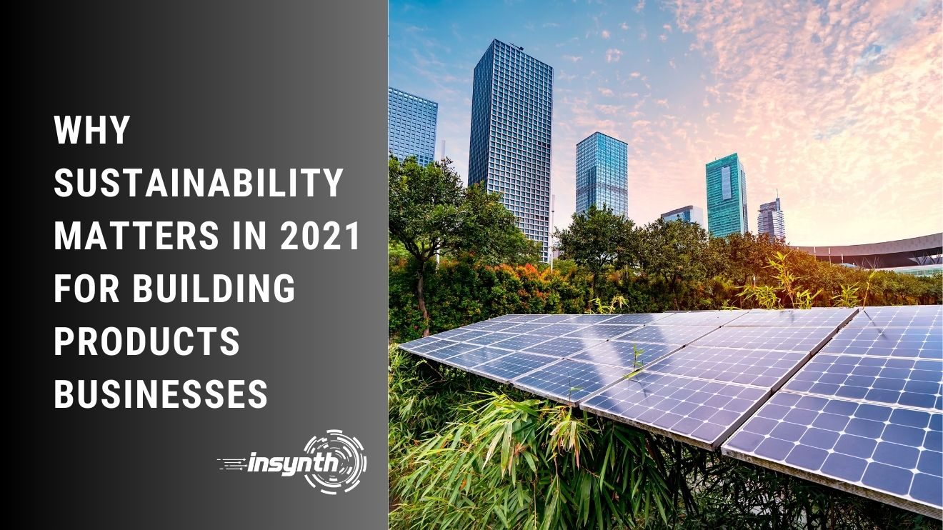Insynth Marketing | Why Sustainability Matters In 2021 For Building Products Businesses
