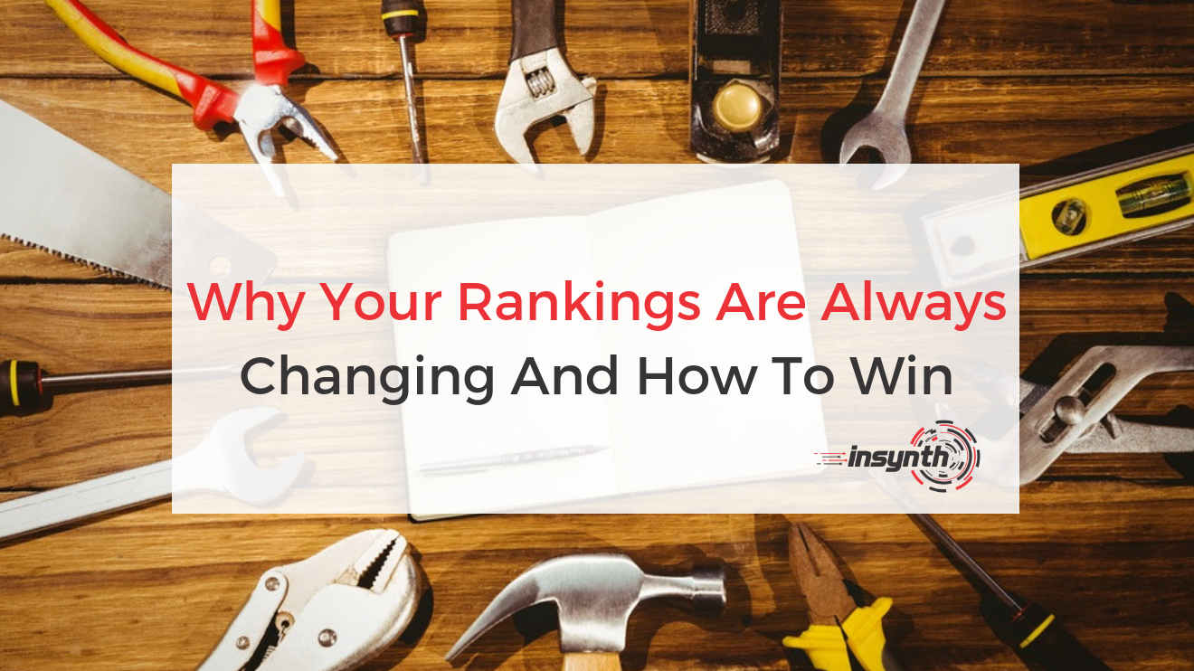 Why Your Rankings Are Always Changing And How To Win