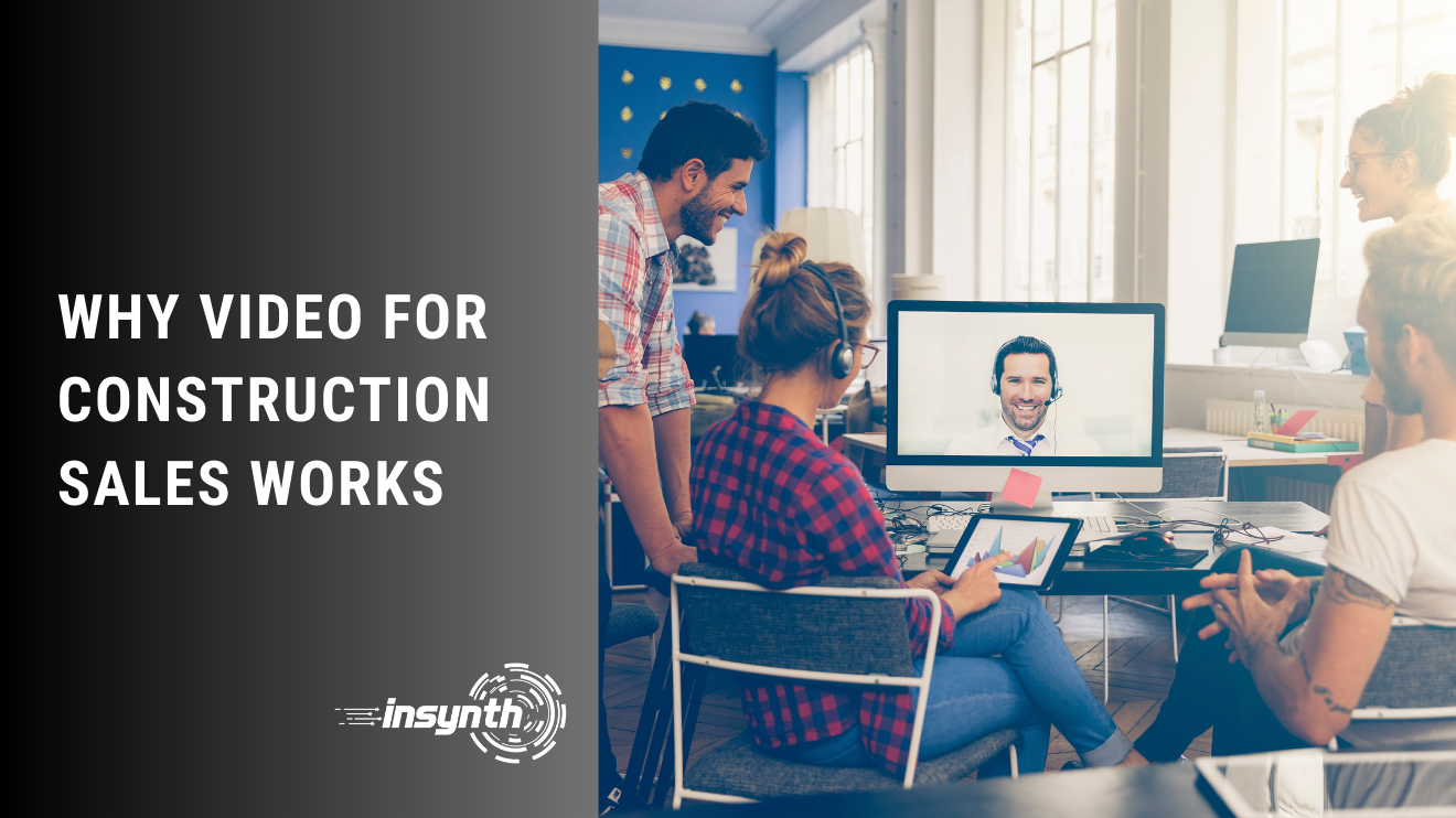 Insynth Marketing | Why Video for Construction Sales Works