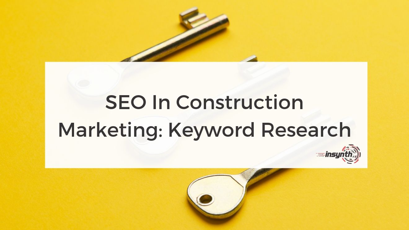 _SEO In Construction Marketing- Keyword Research-digital marketing construction marketing Insynth